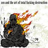TOTAL FUCKING DESTRUCTION - Zen and the Art of