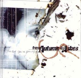 From Autumn To Ashes - Too Bad You re beautifull