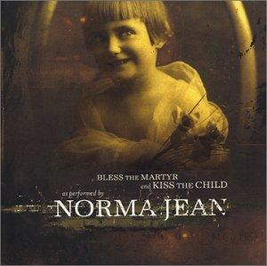 Norma Jean - Bless the Martyr and Kiss the Child (chronique)