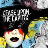 Cease upon the capitol - Cease upon the capitol
