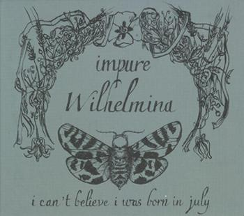 Impure Wilhelmina - I can't believe I was born in July (chronique)