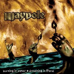 Maypole - Burning in water...Drowning in flame