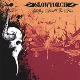Slowtorch - Adding fuel to fire
