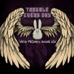 Trouble Every Day - True Friends Never Die