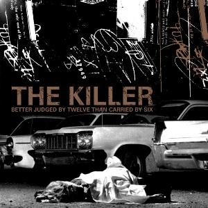 The Killer - Better judged by twelve than carried by six
