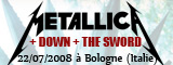 Metallica + Down + The Sword - Arena Parco Nord / Bologne (Italie) - le 22/07/2008