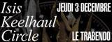 Isis + Circle + Keelhaul - Le Trabendo / Paris (75) - le 03/12/2009