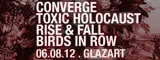 Converge + Rise And Fall + Birds In Row + Toxic Holocaust - Le Glaz'art / Paris (75) - le 06/08/2012 (Report)