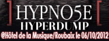 Hypno5e + Hyperdump - Hôtel de la Musique / Roubaix (59) - le 06/10/2012