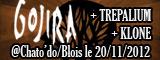 Gojira + Trepalium + Klone - Le Chato'do / Blois (41) - le 20/11/2012