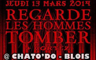 Regarde Les Hommes Tomber + Cortez - Le Chatodo / Blois (41) - le 13/03/2014 (Report)