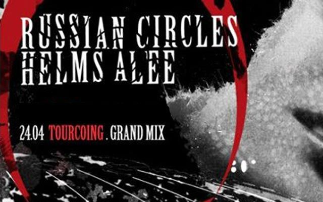 Russian Circles + Helms Alee - Le Grand Mix / Tourcoing (59) - le 24/04/2015