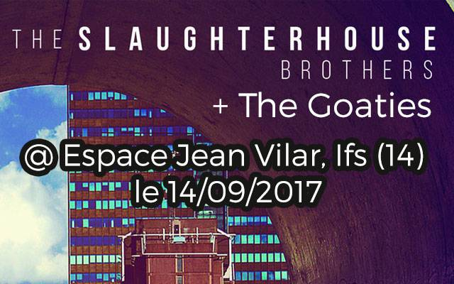 The Goaties + Slaughterhouse Brothers - Espace Jean Vilar / Ifs (14) - le 14/09/2017