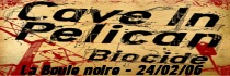 CAVE IN + PELICAN + BIOCIDE - La boule noire / Paris (75) - le 24/02/2006 (Report)