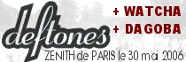 DEFTONES + WATCHA + DAGOBA - Le Zénith / Paris (75) - le 30/05/2006 (Report)