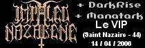 IMPALED NAZARENE + DARKRISE + MANATARK - Le VIP / Saint-Nazaire (44) - le 14/04/2006 (Report)