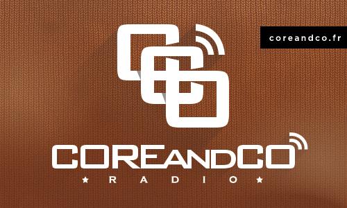 Le podcast de COREandCO radio S04E01 en ligne (actualité)