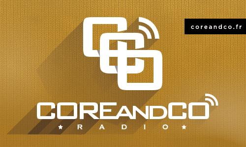 COREandCO radio : l'épisode 6 de la saison 5 est en ligne ! (actualité)