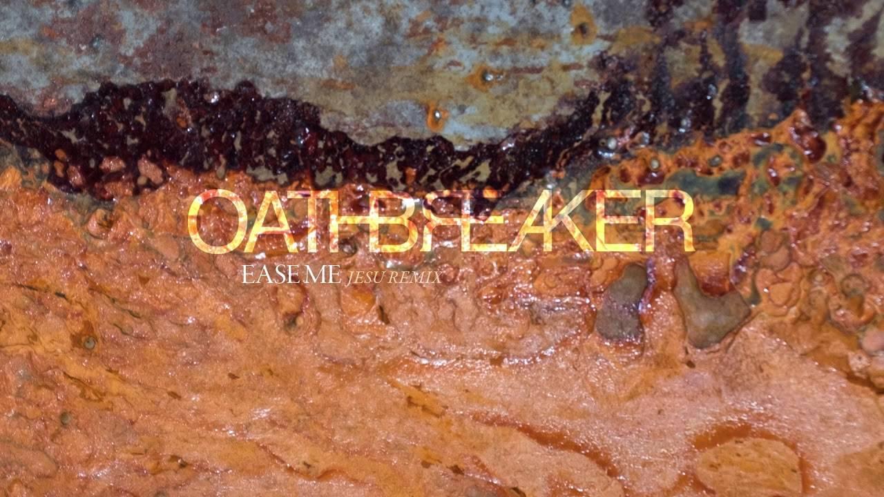Oathbreaker se met à l'aise - Ease me (actualité)