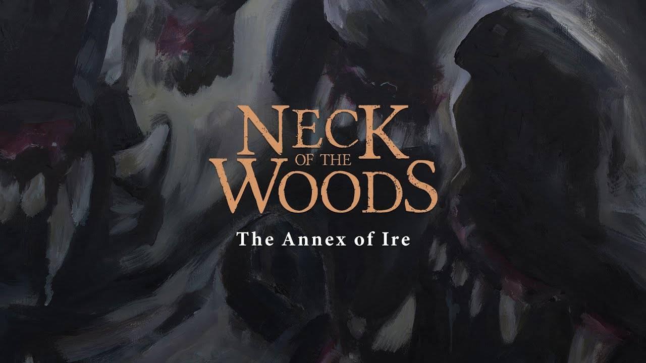 Neck of the Woods toute sa colère en annexe- The Annex of Ire (actualité)