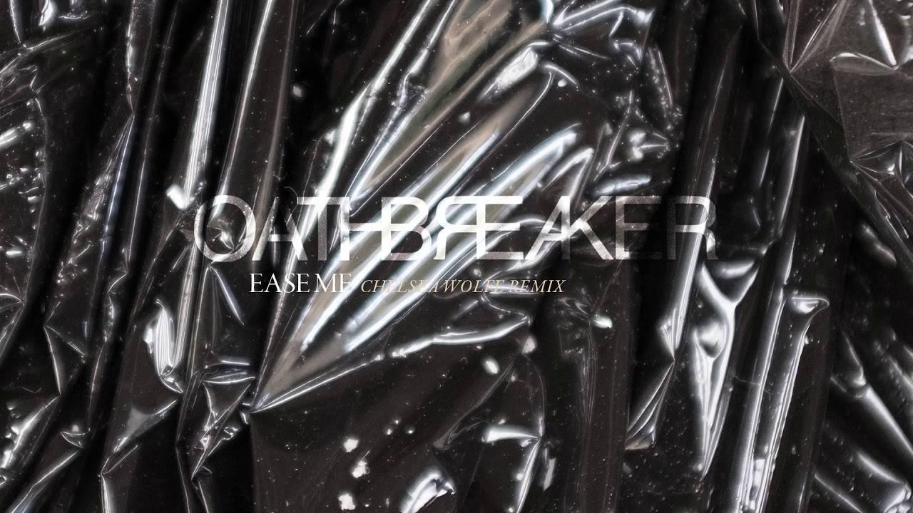 Oathbreaker toujours à l'aise - Ease me (actualité)