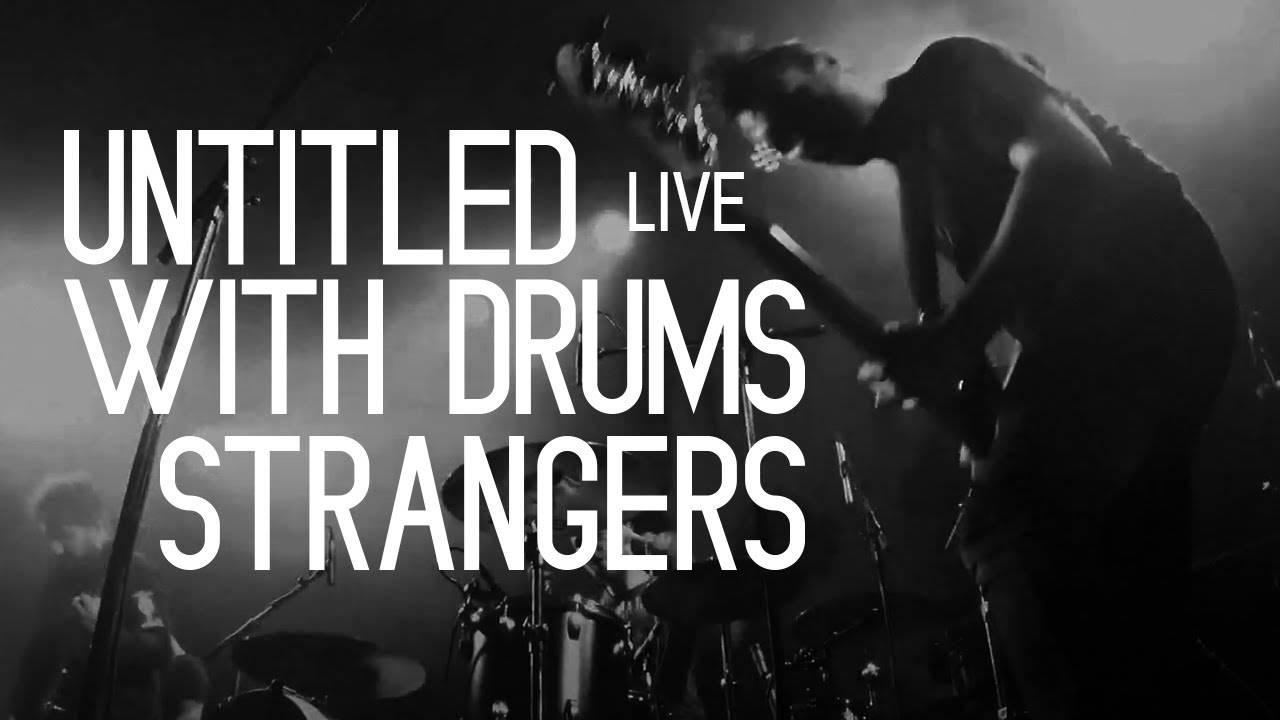 Eh pieds tendres écoutez Untitled With Drums - Strangers (actualité)