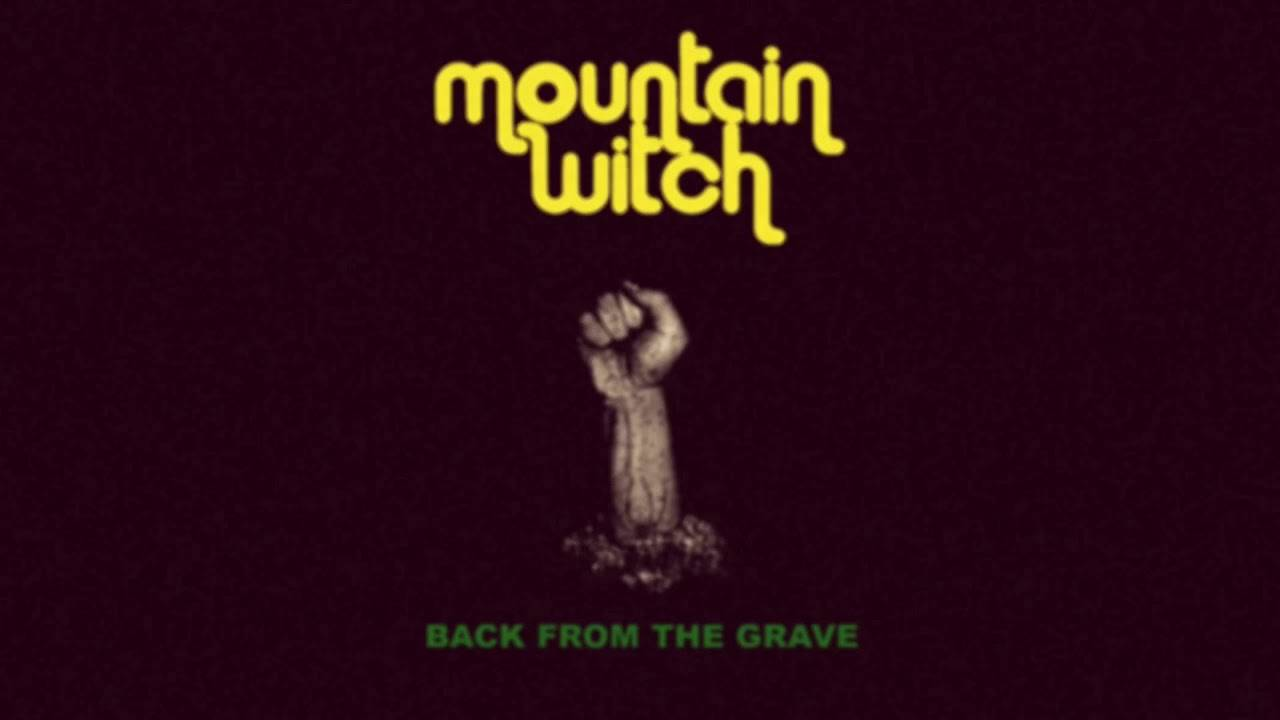 Mountain Witch retourne d'entre les morts- Back From The Grave  (actualité)