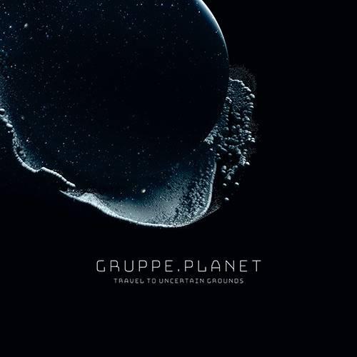 Destination incertaine pour Gruppe Planet - Travel To Uncertain Grounds (actualité)