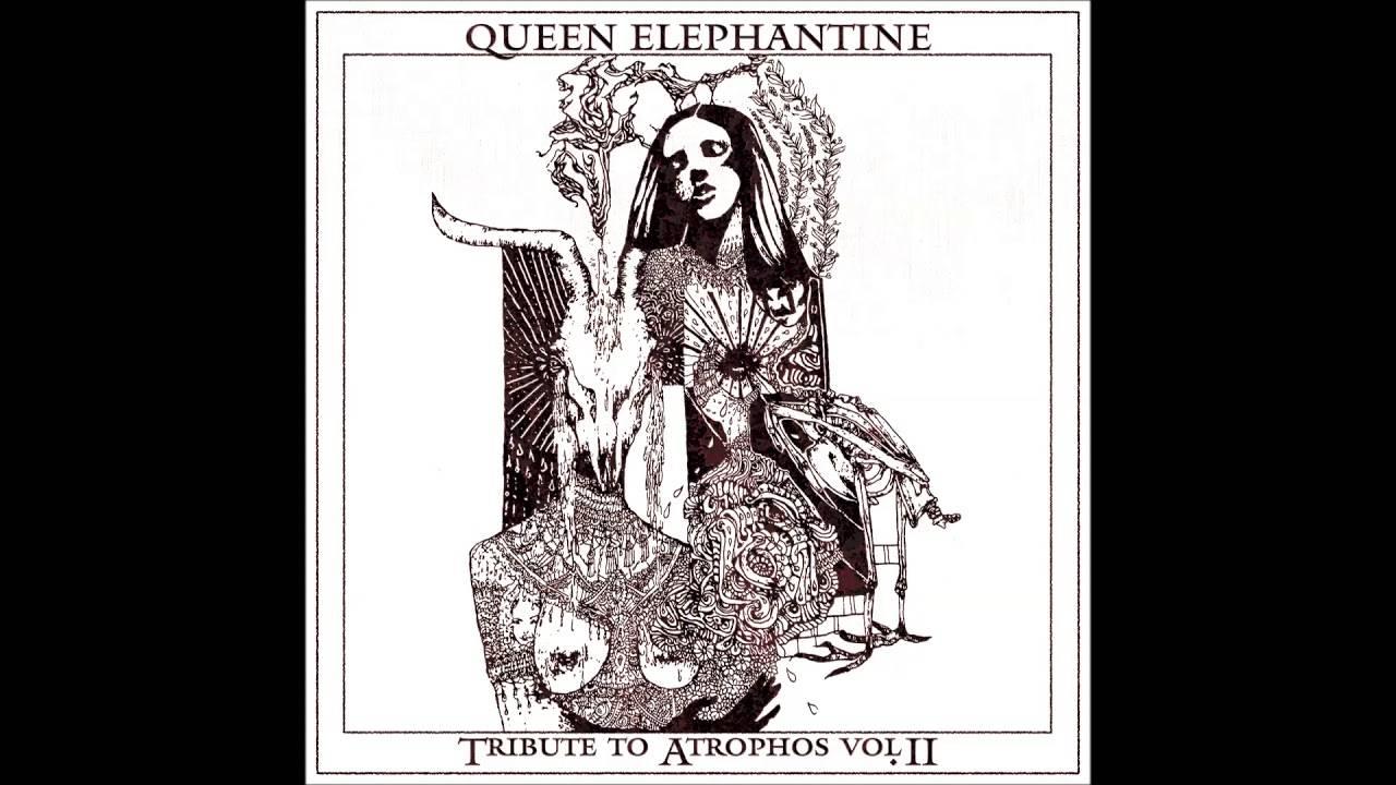Queen Elephantine est fan d'Atrophos  - Tribute To Atrophos vol I & II (actualité)