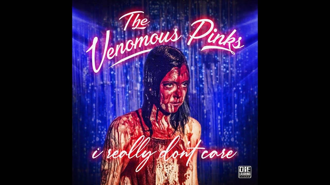 The Venomous Pinks s'en moque - I Really Don't Care (actualité)