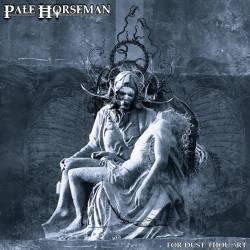 Pale Horseman parle aux plumeaux  - For Dust Thou Art