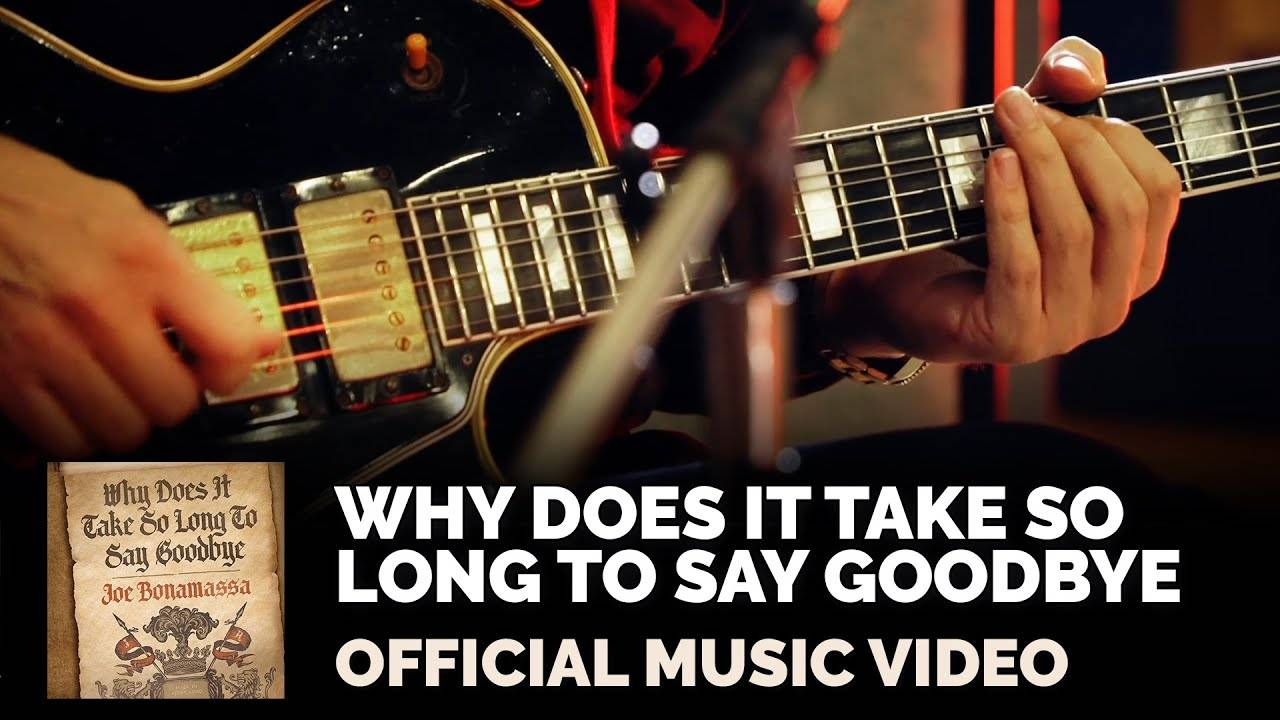 Joe Bonamassa dit au revoir - Why Does It Take So Long To Say Goodbye  (actualité)