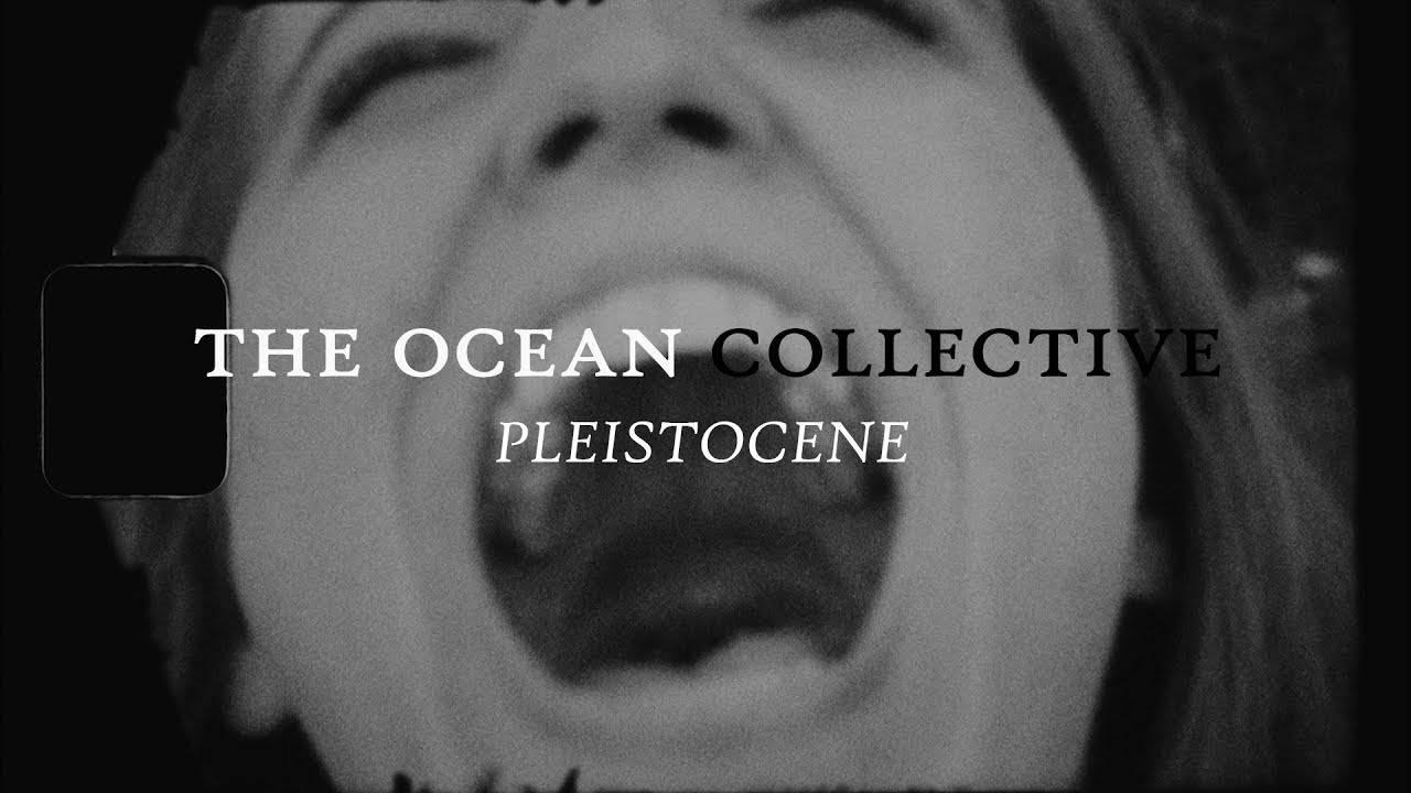 The Ocean toujouls pléhistolique - Pleistocene (actualité)