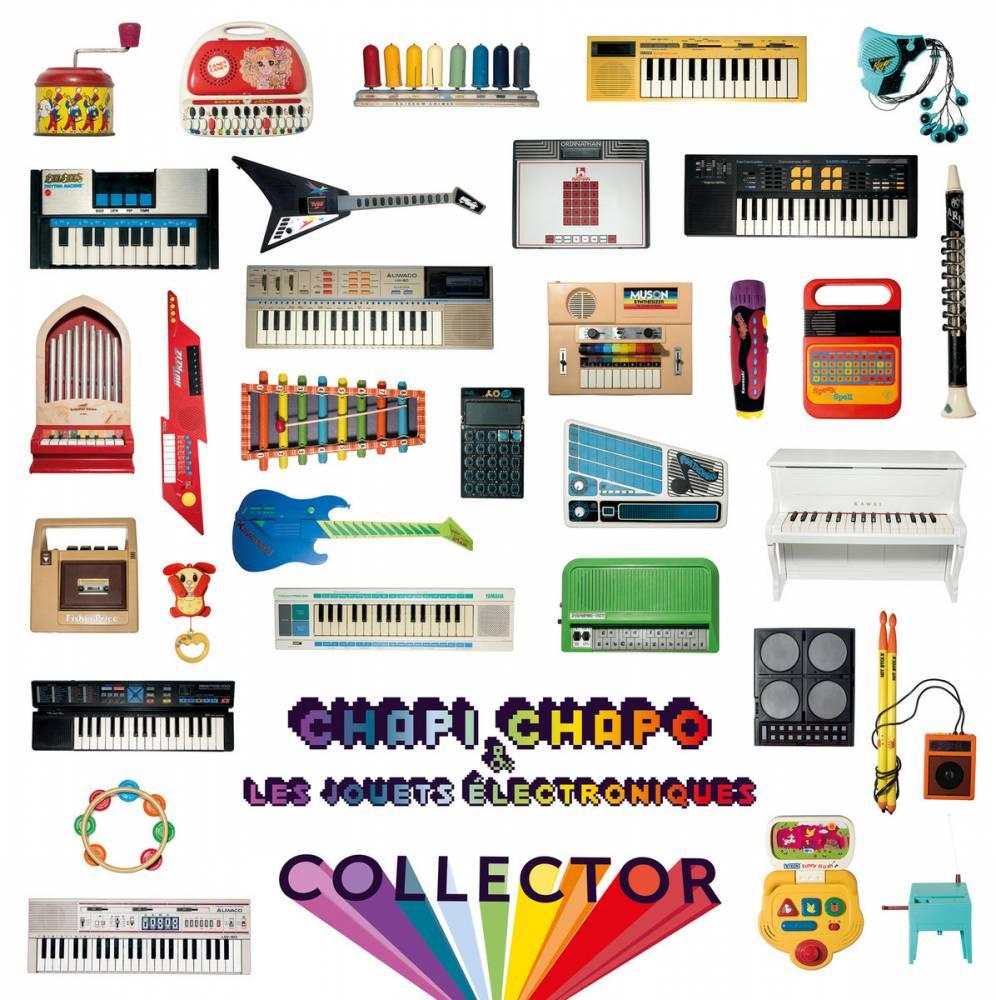 Chapi Chapo & les jouets électroniques  c'est Collector  (actualité)