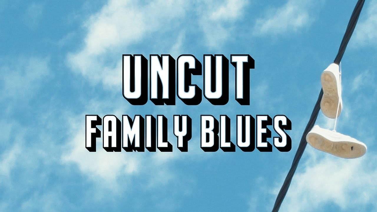 Uncut nostalgique de sa famille - Family Blues (actualité)