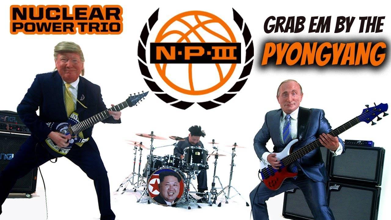 Nuclear Power Trio attrape les Nord coréennes par la... - Grab 'Em by the Pyongyang (actualité)