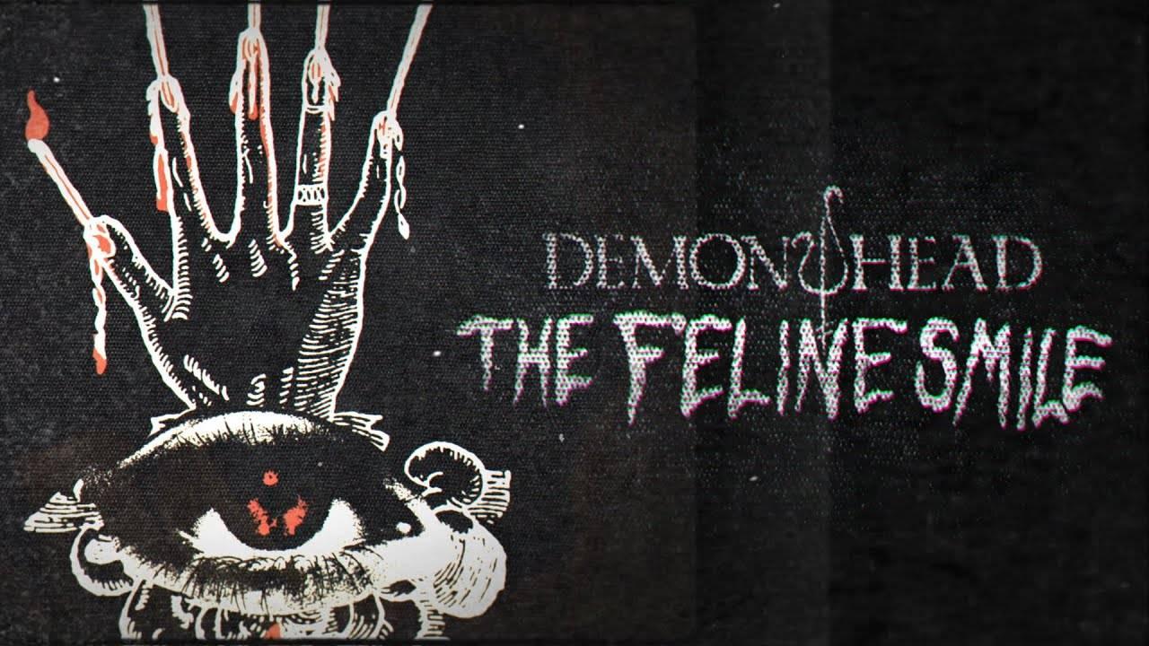 Demon Head a le sourire carnassier - The Feline Smile