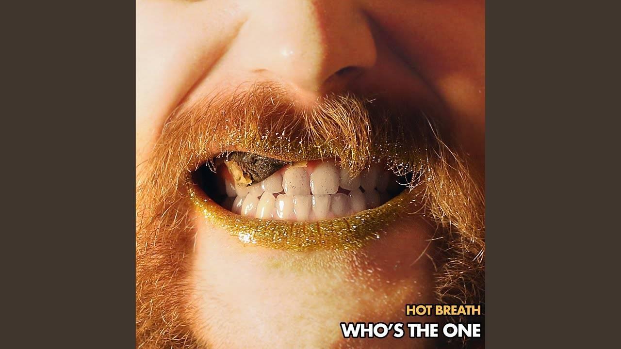 Hot Breath cherche le bon - Who's the One (actualité)