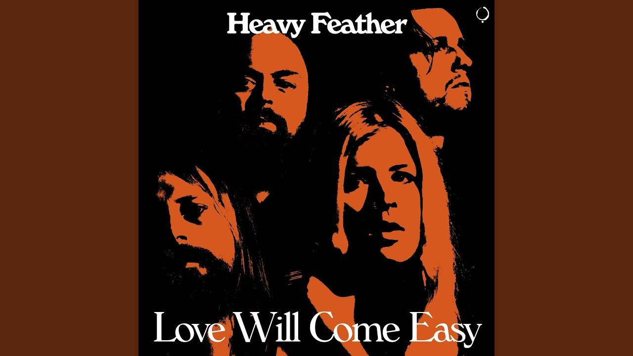 Heavy Feather prêt à tomber amoureux - Love Will Come Easy (actualité)