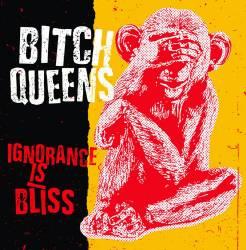 Bitch Queens préfère ne rien savoir -  Ignorance Is Bliss