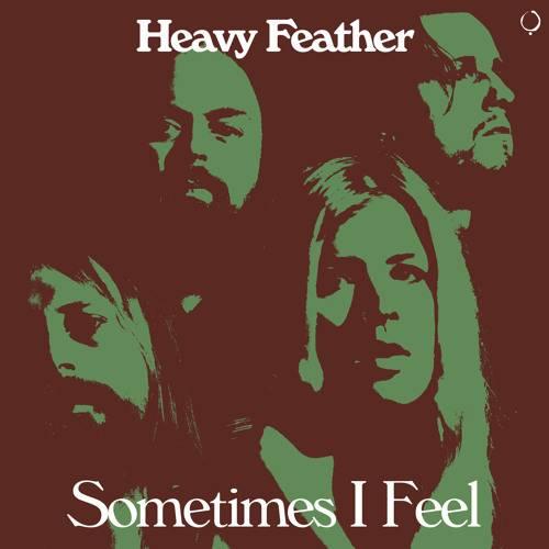 Heavy Feather le sent bien -  Sometimes I Feel (actualité)