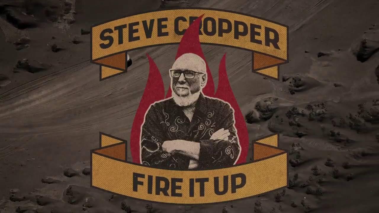 Steve Cropper a toujours le feu - Fire It Up (actualité)