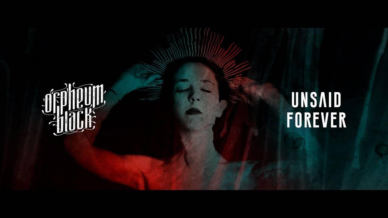 Orpheum Black préfère ne rien dire - Unsaid Forever (actualité)