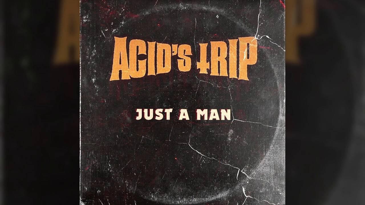 Acid's Trip pour les vrais gens - Just A Man (actualité)