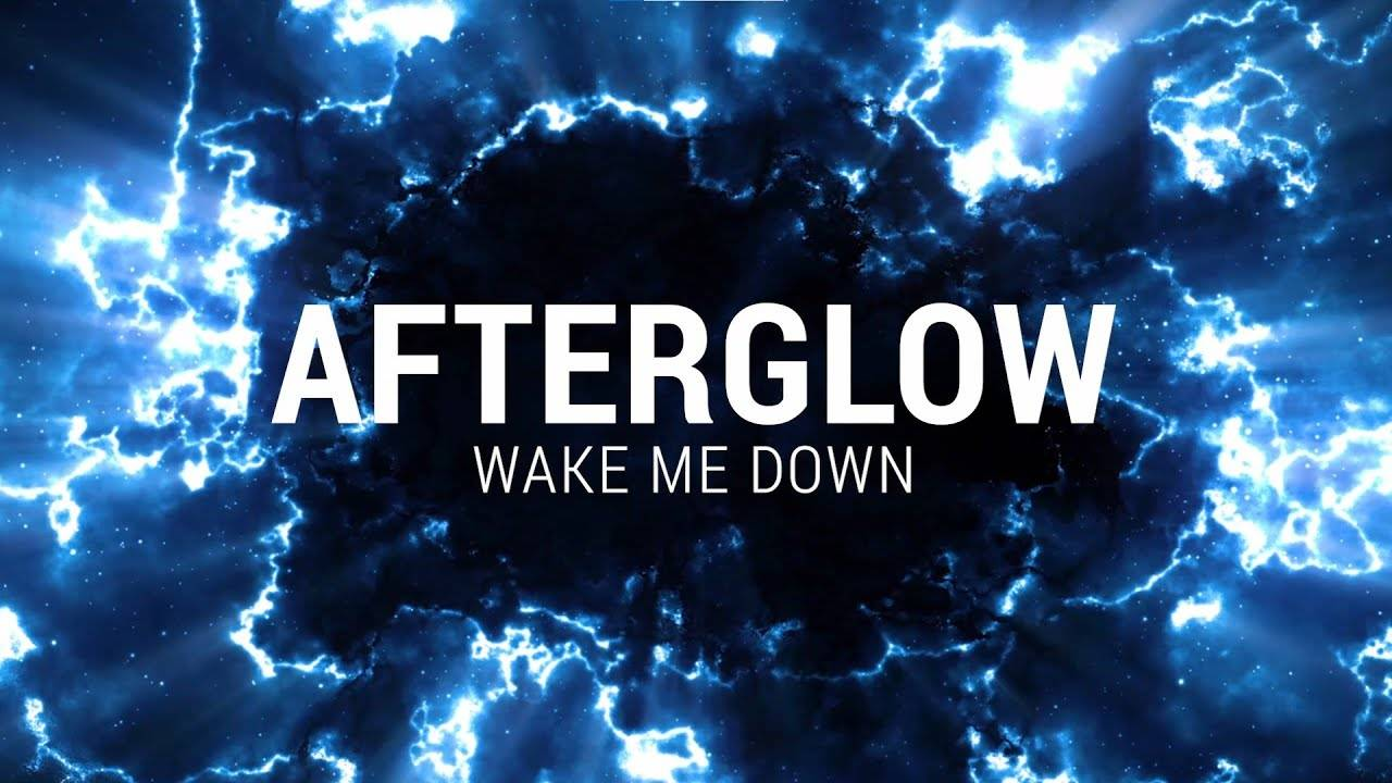 Afterglow wake me up before you go go -   Wake Me Down (actualité)