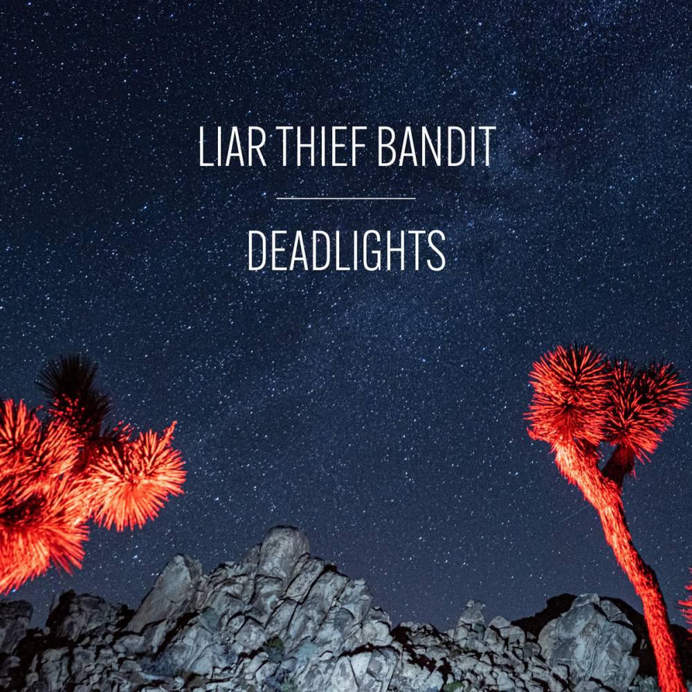 Liar Thief Bandit plus fort que la lumière - Deadlights  (actualité)