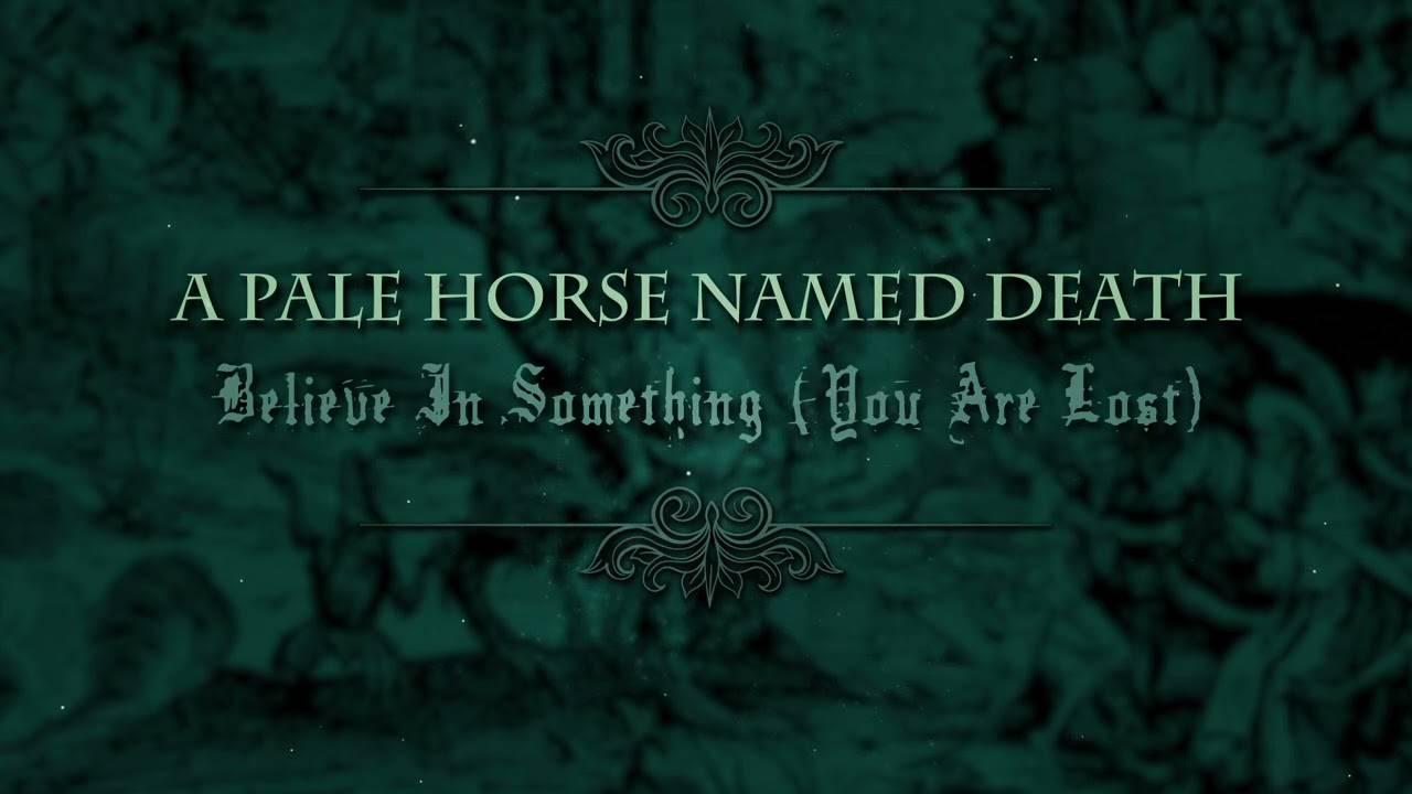 A Pale Horse Named Death cherche en quoi croire - Believe In Something (You Are Lost) (actualité)