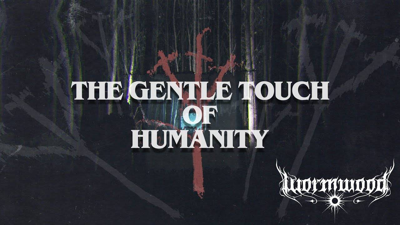 Wormwood est vaguement humain - The Gentle Touch of Humanity (actualité)