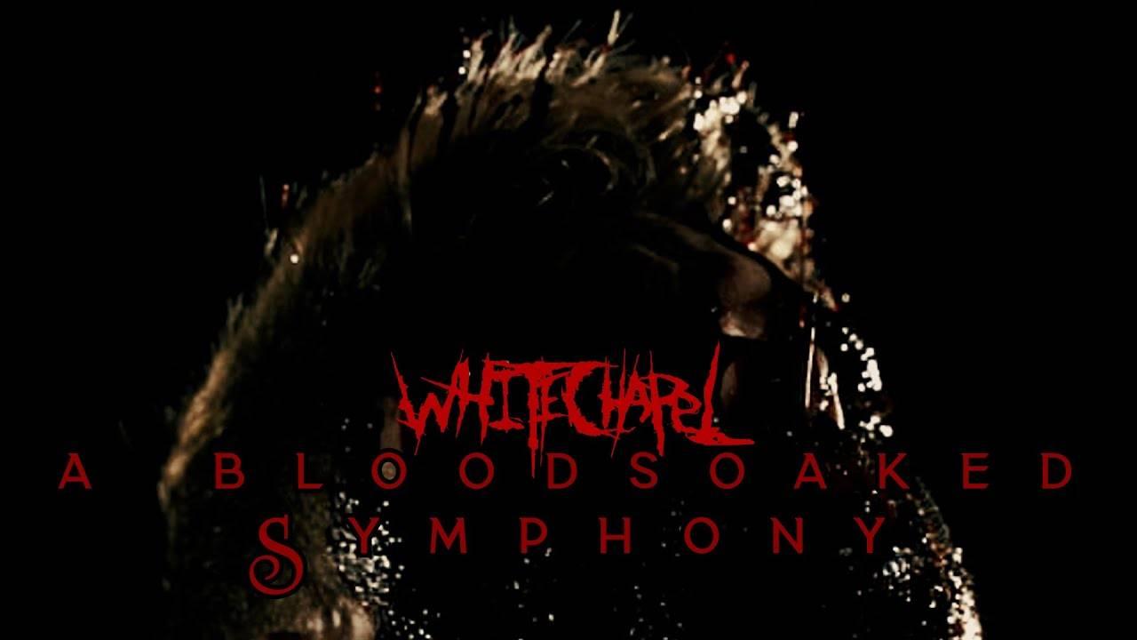 Whitechapel écrit une symphonie et ça va saigner  - A Bloodsoaked Symphony